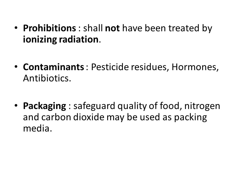 Prohibitions : shall not have been treated by ionizing radiation. Contaminants : Pesticide residues, Hormones, Antibiotics. Packaging : safeguard qual