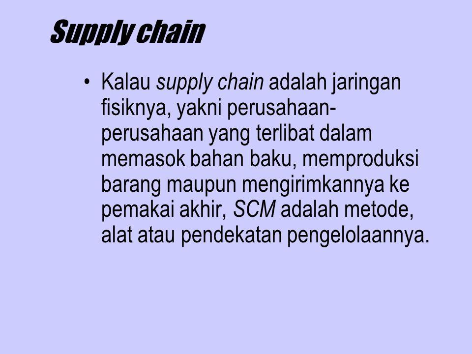 Supply chain Kalau supply chain adalah jaringan fisiknya, yakni perusahaan- perusahaan yang terlibat dalam memasok bahan baku, memproduksi barang maup