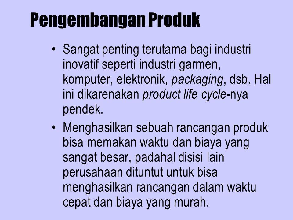 Pengembangan Produk Sangat penting terutama bagi industri inovatif seperti industri garmen, komputer, elektronik, packaging, dsb. Hal ini dikarenakan