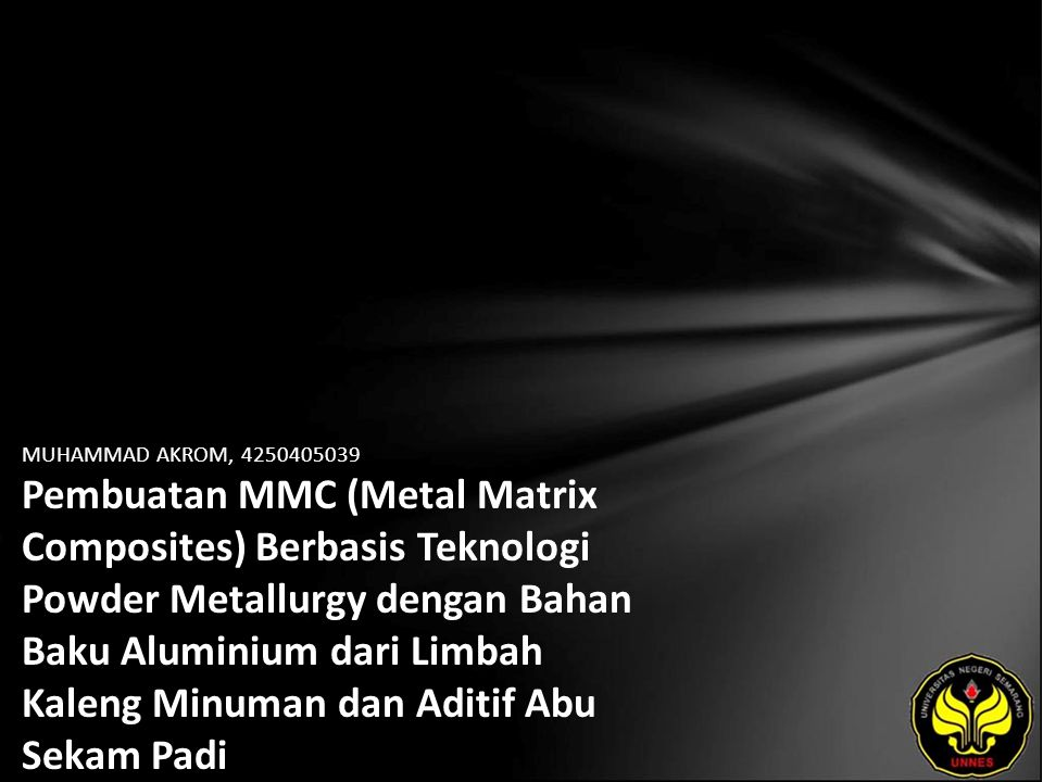 MUHAMMAD AKROM, 4250405039 Pembuatan MMC (Metal Matrix Composites) Berbasis Teknologi Powder Metallurgy dengan Bahan Baku Aluminium dari Limbah Kaleng