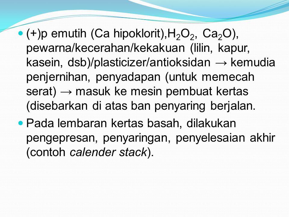 (+)p emutih (Ca hipoklorit),H 2 O 2, Ca 2 O), pewarna/kecerahan/kekakuan (lilin, kapur, kasein, dsb)/plasticizer/antioksidan → kemudia penjernihan, pe