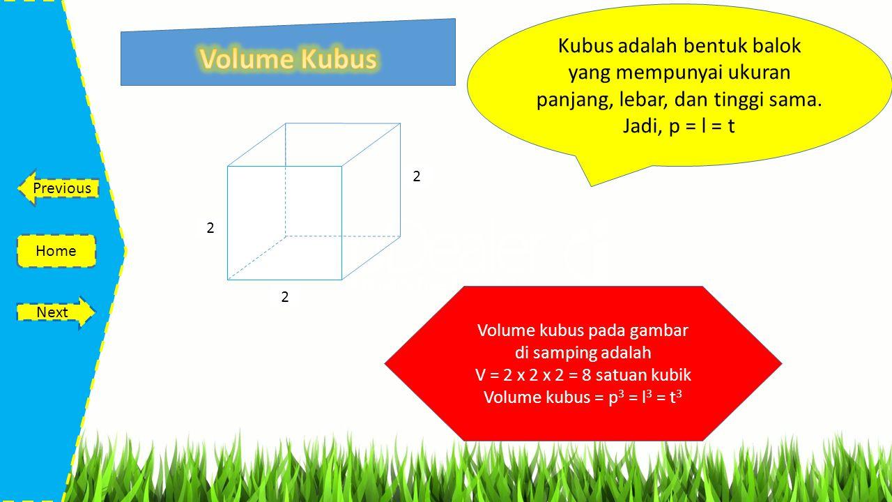 Rumus Volume Balok = panjang x lebar x tinggi V = p x l x t Contoh 2 m 3 m Panjang = 3 meter Lebar = 2 meter Tinggi = 2 meter Jadi Volume balok (V) = (3 x 2 x 2) = 12 m 3 Home Previous Next