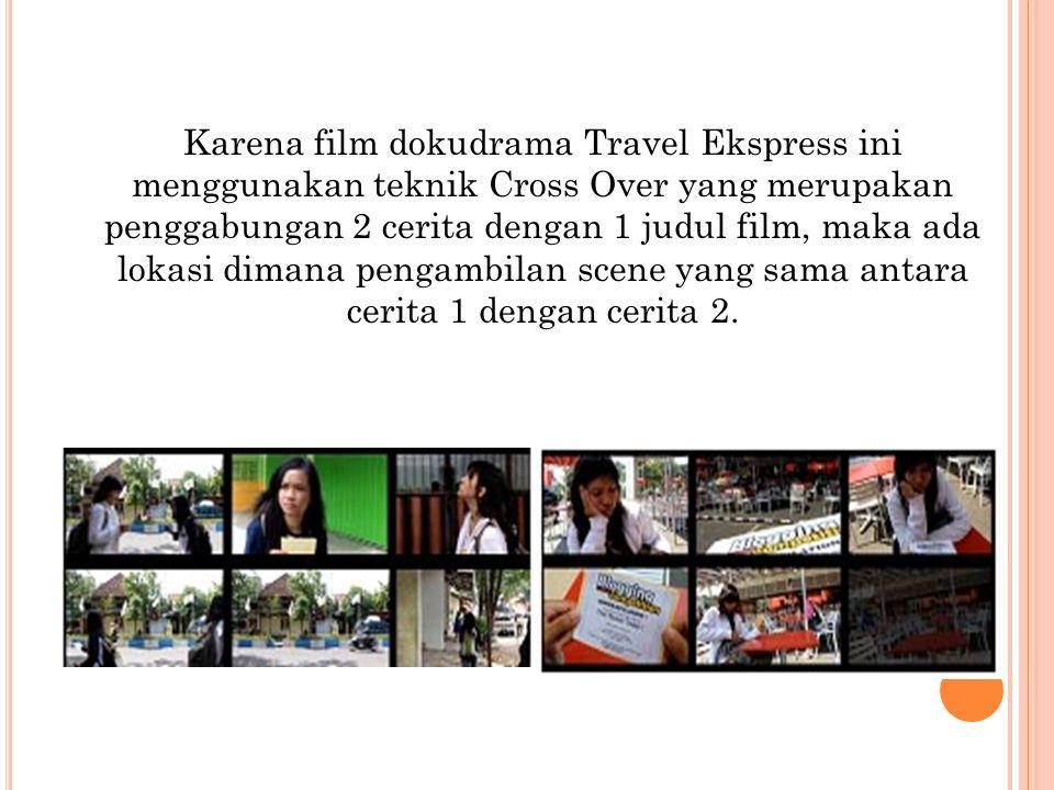 Karena film dokudrama Travel Ekspress ini menggunakan teknik Cross Over yang merupakan penggabungan 2 cerita dengan 1 judul film, maka ada lokasi dimana pengambilan scene yang sama antara cerita 1 dengan cerita 2.