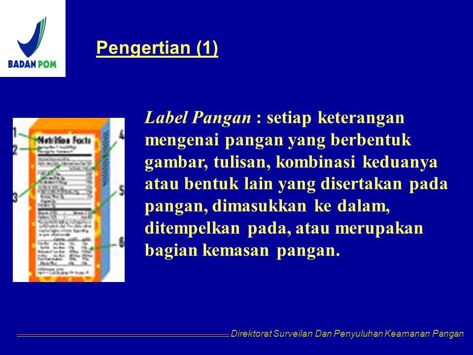 Label Pangan : setiap keterangan mengenai pangan yang berbentuk gambar, tulisan, kombinasi keduanya atau bentuk lain yang disertakan pada pangan, dimasukkan ke dalam, ditempelkan pada, atau merupakan bagian kemasan pangan.