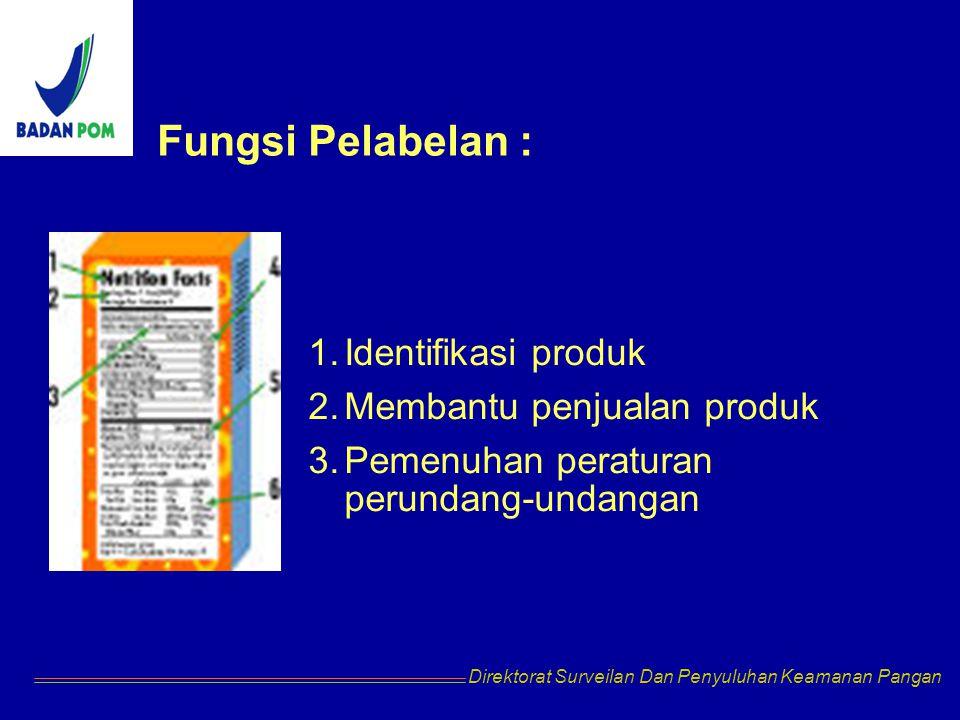 Direktorat Surveilan Dan Penyuluhan Keamanan Pangan Fungsi Pelabelan : 1.Identifikasi produk 2.Membantu penjualan produk 3.Pemenuhan peraturan perundang-undangan