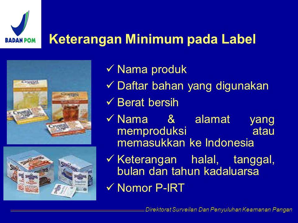 Direktorat Surveilan Dan Penyuluhan Keamanan Pangan Keterangan Minimum pada Label Nama produk Daftar bahan yang digunakan Berat bersih Nama & alamat yang memproduksi atau memasukkan ke Indonesia Keterangan halal, tanggal, bulan dan tahun kadaluarsa Nomor P-IRT
