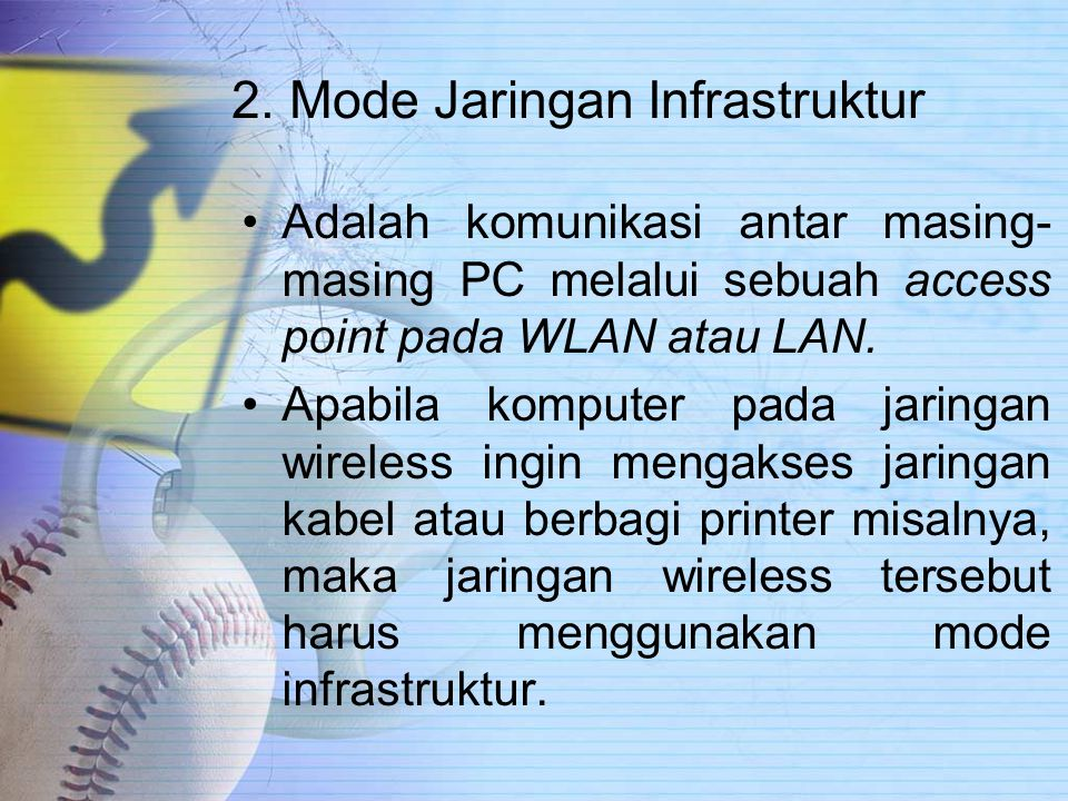 2. Mode Jaringan Infrastruktur Adalah komunikasi antar masing- masing PC melalui sebuah access point pada WLAN atau LAN. Apabila komputer pada jaringa