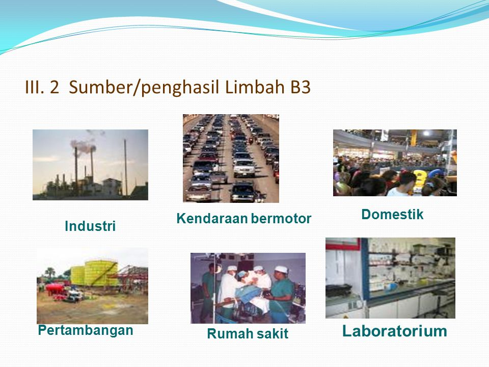 III. 2 Sumber/penghasil Limbah B3 Industri Laboratorium Rumah sakit Domestik Pertambangan Kendaraan bermotor