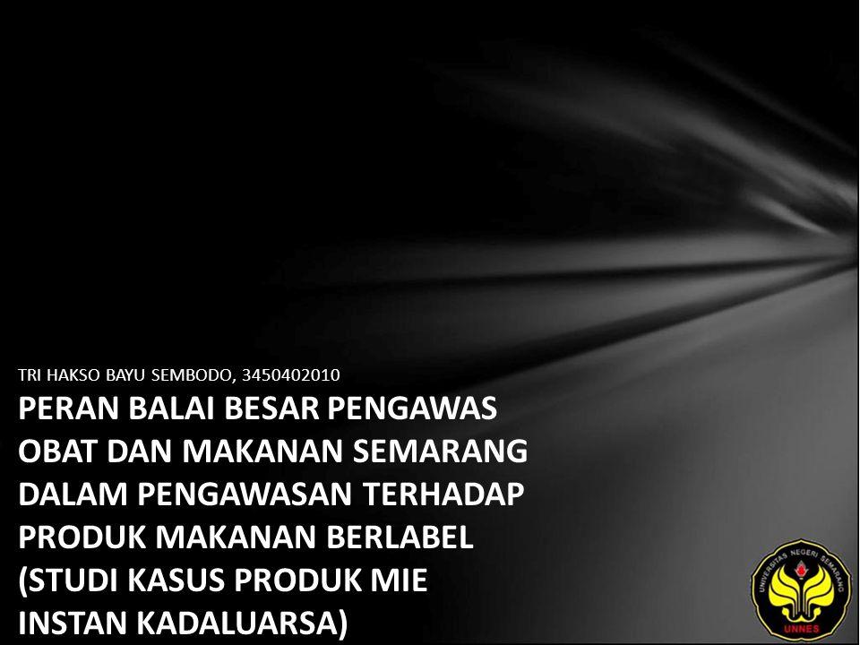 TRI HAKSO BAYU SEMBODO, 3450402010 PERAN BALAI BESAR PENGAWAS OBAT DAN MAKANAN SEMARANG DALAM PENGAWASAN TERHADAP PRODUK MAKANAN BERLABEL (STUDI KASUS