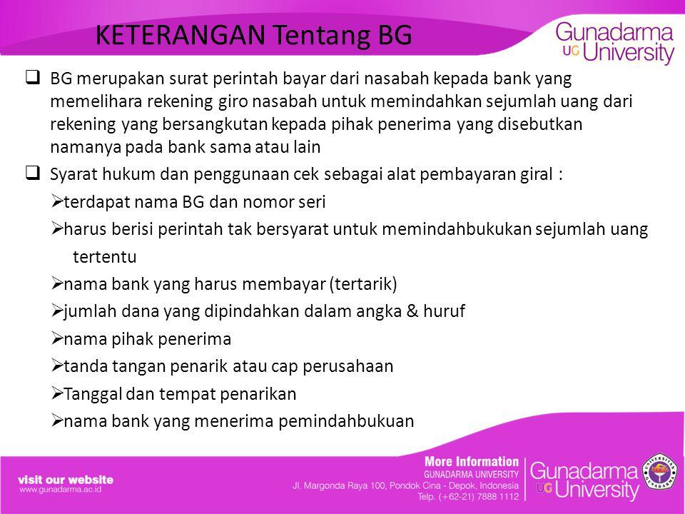 KETERANGAN Tentang BG  BG merupakan surat perintah bayar dari nasabah kepada bank yang memelihara rekening giro nasabah untuk memindahkan sejumlah ua