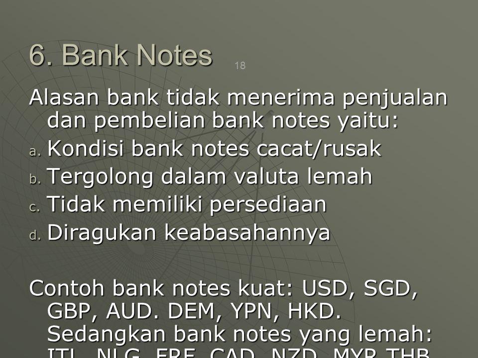 18 Alasan bank tidak menerima penjualan dan pembelian bank notes yaitu: a.
