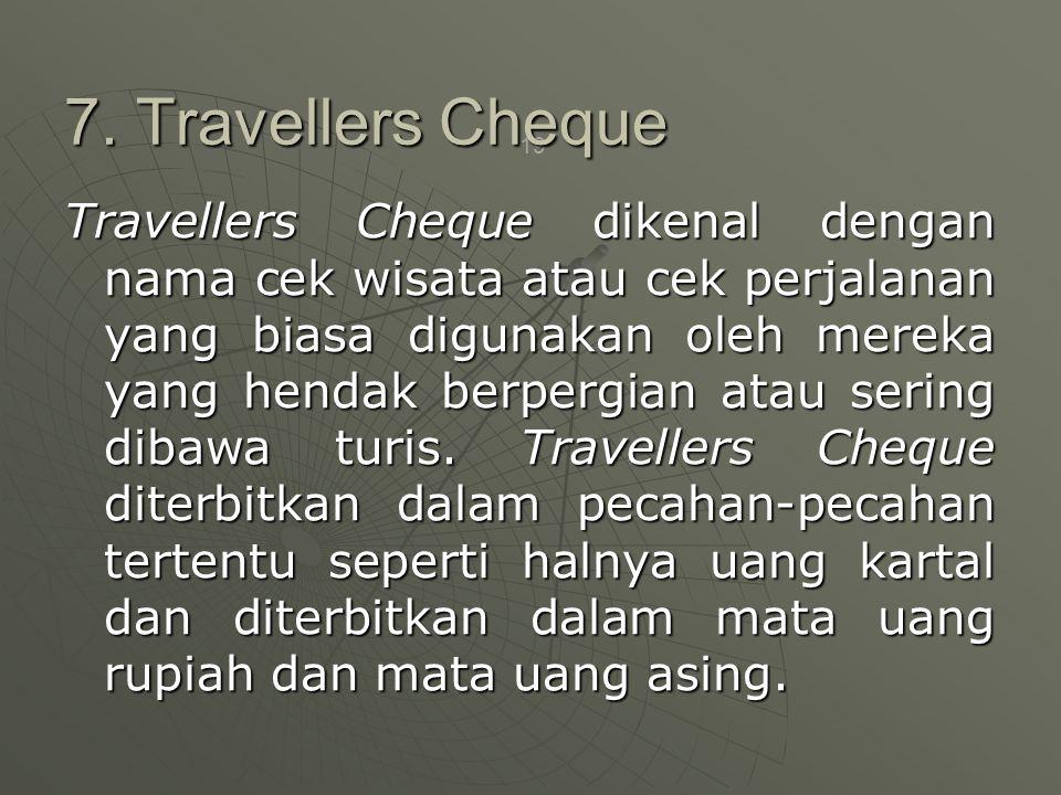 19 Travellers Cheque dikenal dengan nama cek wisata atau cek perjalanan yang biasa digunakan oleh mereka yang hendak berpergian atau sering dibawa turis.