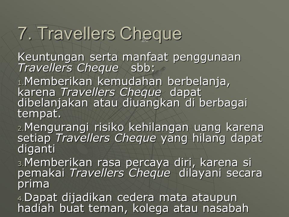 20 Keuntungan serta manfaat penggunaan Travellers Cheque sbb: 1.