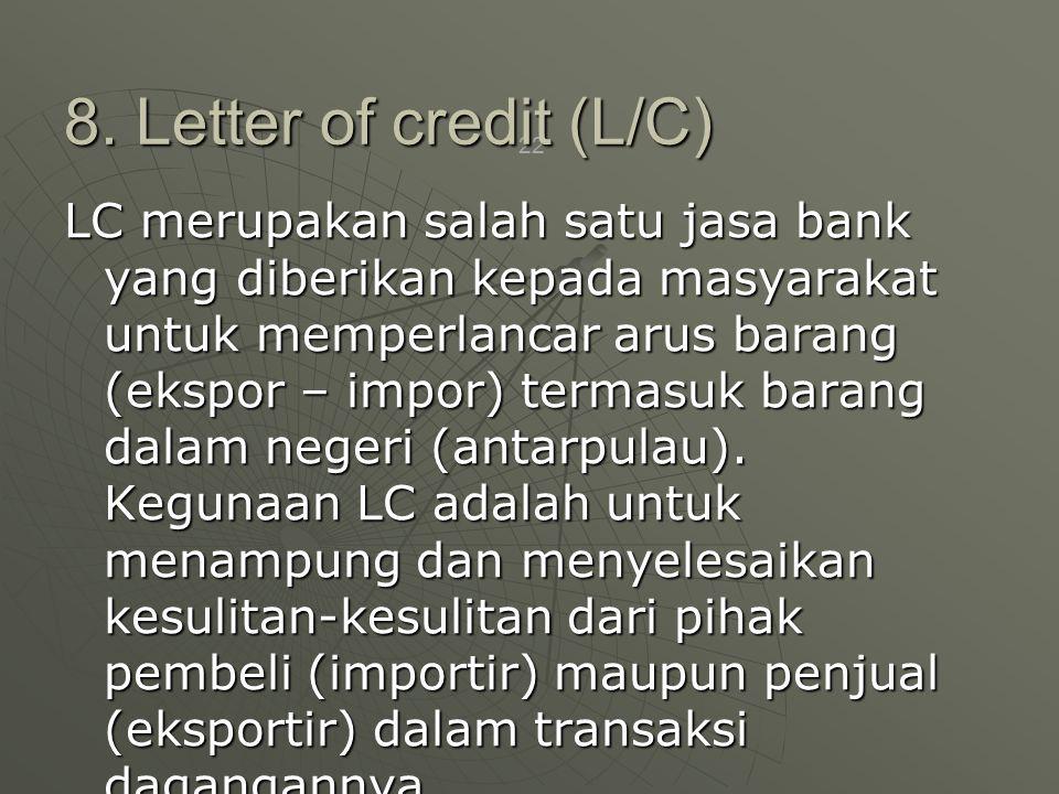 22 LC merupakan salah satu jasa bank yang diberikan kepada masyarakat untuk memperlancar arus barang (ekspor – impor) termasuk barang dalam negeri (antarpulau).