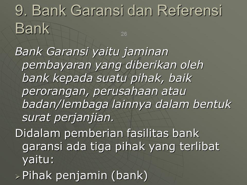 26 Bank Garansi yaitu jaminan pembayaran yang diberikan oleh bank kepada suatu pihak, baik perorangan, perusahaan atau badan/lembaga lainnya dalam bentuk surat perjanjian.