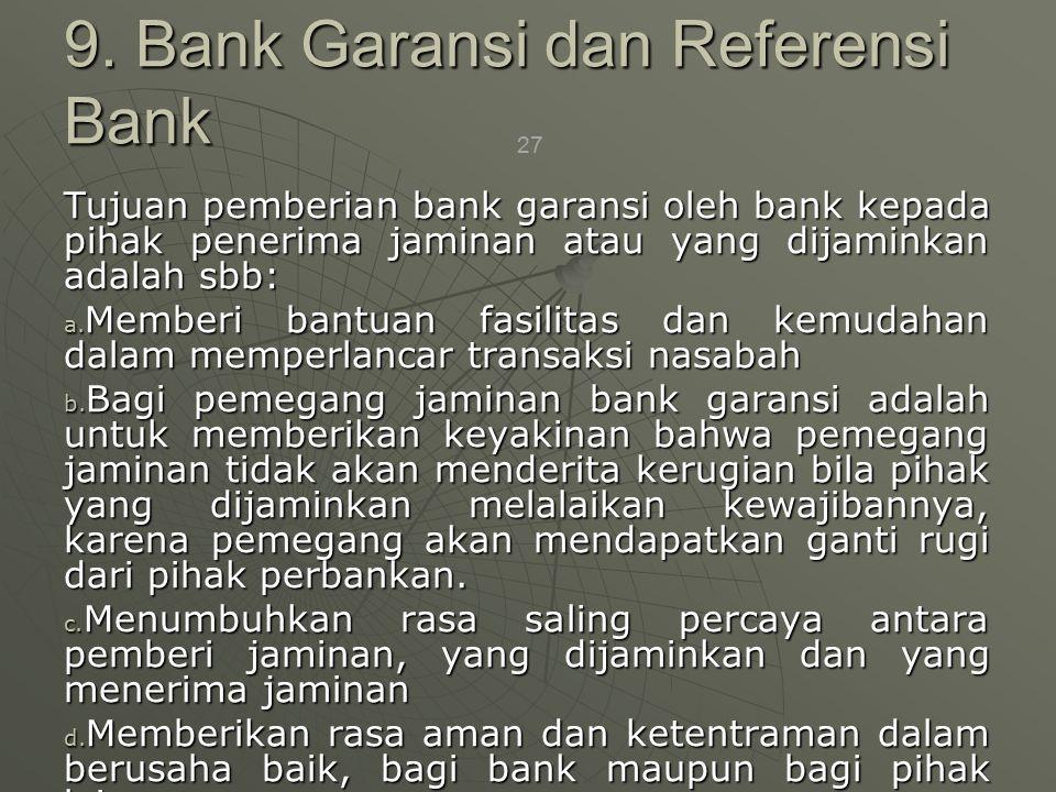27 Tujuan pemberian bank garansi oleh bank kepada pihak penerima jaminan atau yang dijaminkan adalah sbb: a.