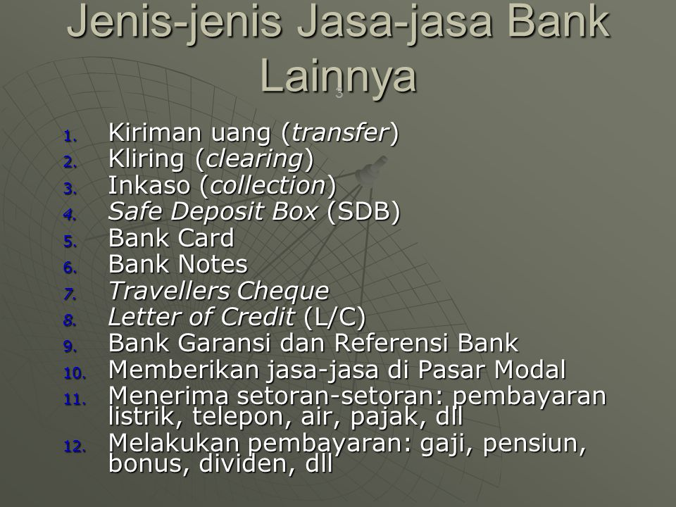 Jenis-jenis Jasa-jasa Bank Lainnya 1. Kiriman uang (transfer) 2. Kliring (clearing) 3. Inkaso (collection) 4. Safe Deposit Box (SDB) 5. Bank Card 6. B