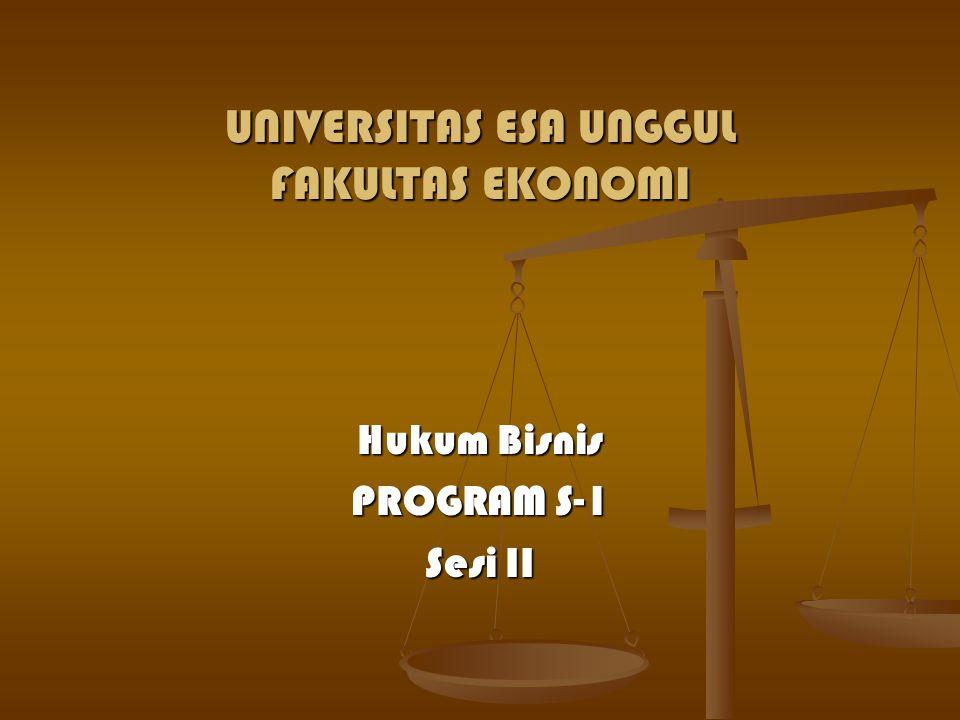 UNIVERSITAS ESA UNGGUL FAKULTAS EKONOMI Hukum Bisnis PROGRAM S-1 Sesi II