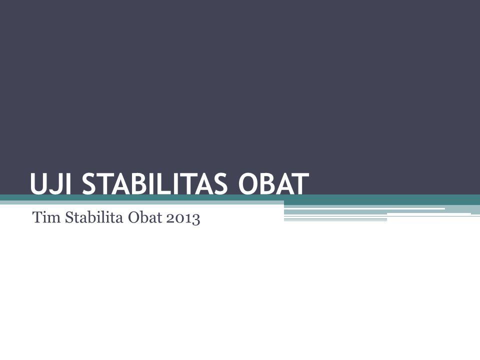 UJI STABILITAS OBAT Tim Stabilita Obat 2013