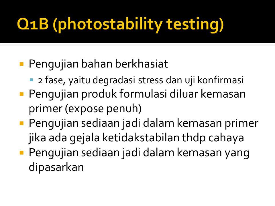  Pengujian bahan berkhasiat  2 fase, yaitu degradasi stress dan uji konfirmasi  Pengujian produk formulasi diluar kemasan primer (expose penuh)  P