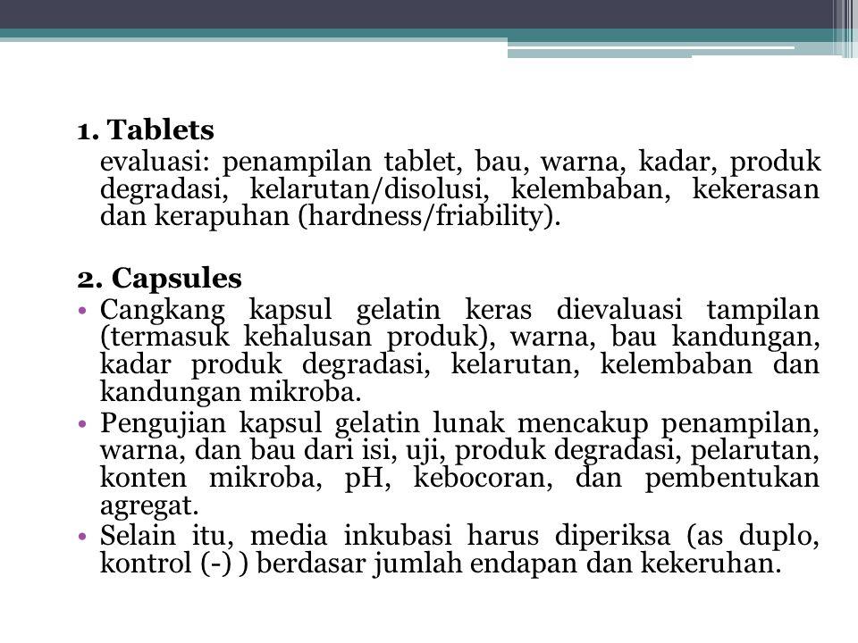 1. Tablets evaluasi: penampilan tablet, bau, warna, kadar, produk degradasi, kelarutan/disolusi, kelembaban, kekerasan dan kerapuhan (hardness/friabil