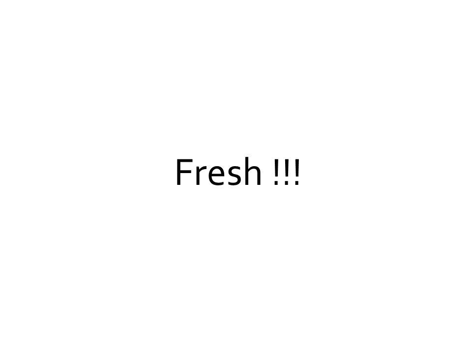 Fresh !!!