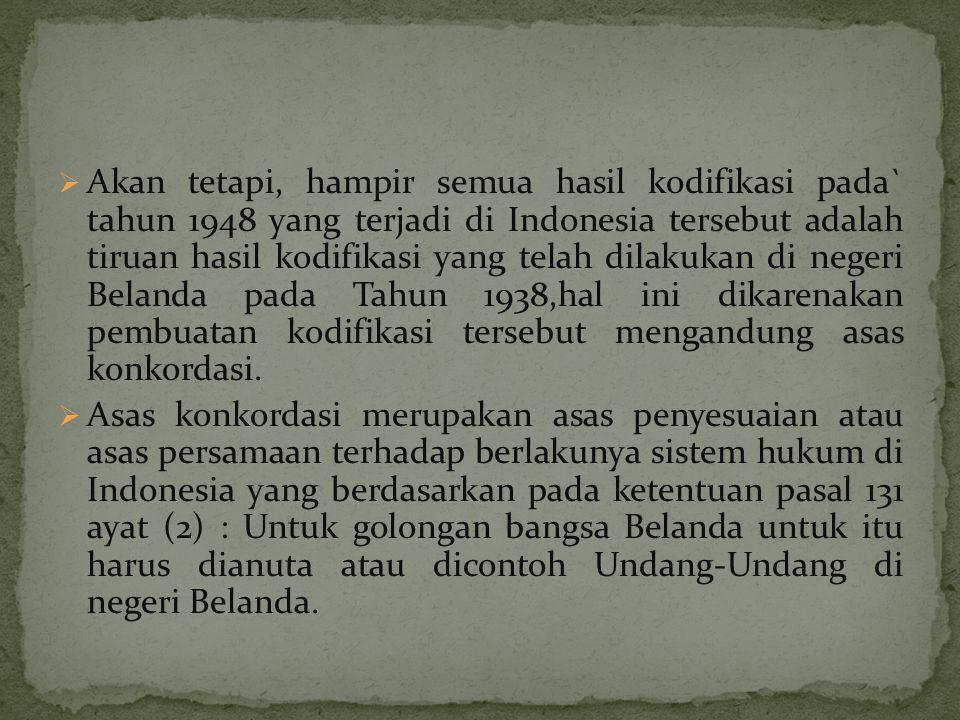  Akan tetapi, hampir semua hasil kodifikasi pada` tahun 1948 yang terjadi di Indonesia tersebut adalah tiruan hasil kodifikasi yang telah dilakukan d