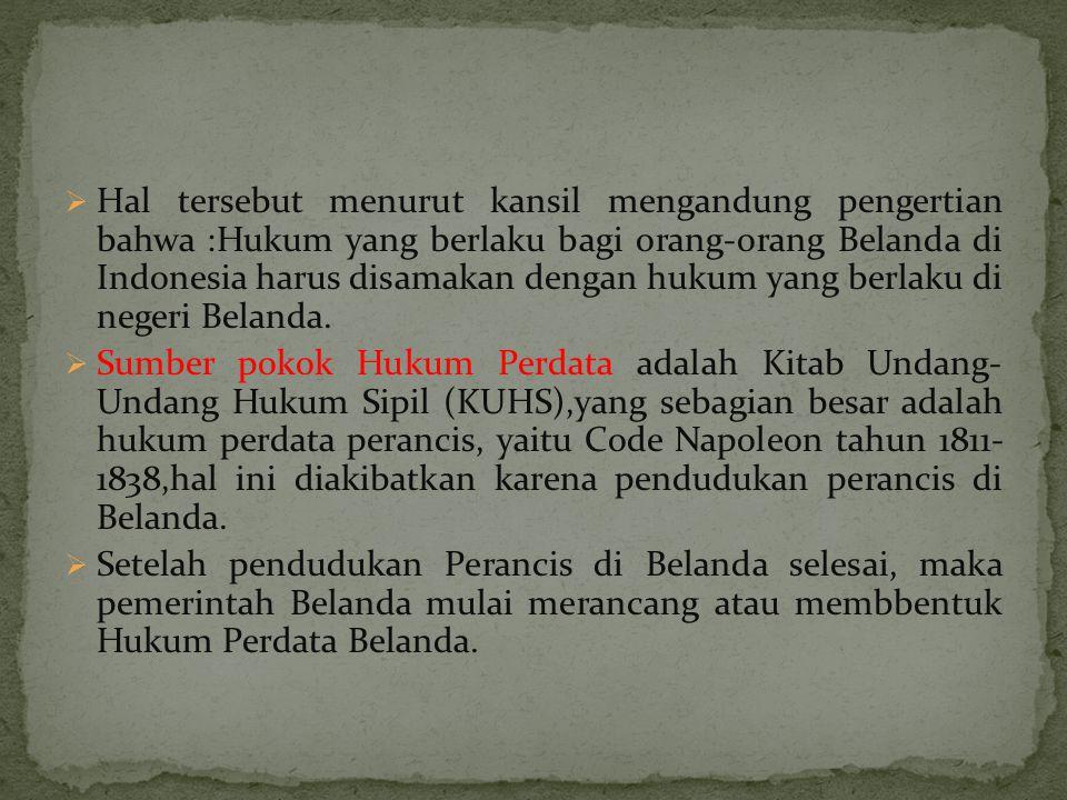  Hal tersebut menurut kansil mengandung pengertian bahwa :Hukum yang berlaku bagi orang-orang Belanda di Indonesia harus disamakan dengan hukum yang