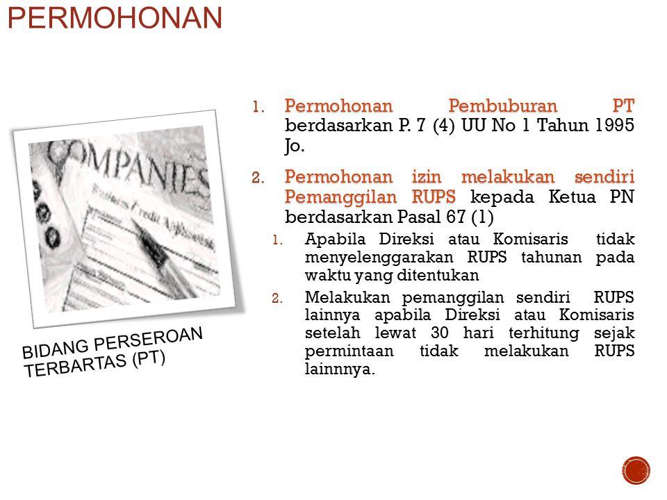 1. Permohonan Pembuburan PT 1. Permohonan Pembuburan PT berdasarkan P. 7 (4) UU No 1 Tahun 1995 Jo. 2. Permohonan izin melakukan sendiri Pemanggilan R