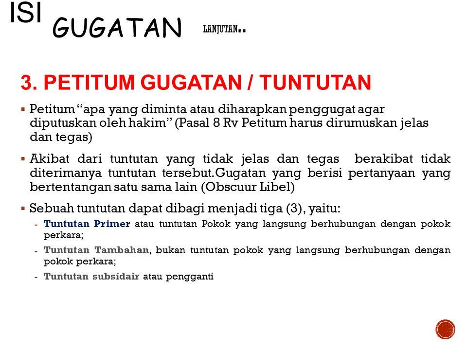 "3. PETITUM GUGATAN / TUNTUTAN  Petitum ""apa yang diminta atau diharapkan penggugat agar diputuskan oleh hakim"" (Pasal 8 Rv Petitum harus dirumuskan j"