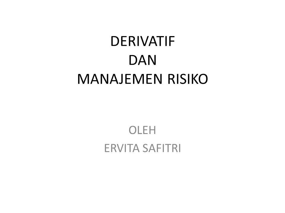 DERIVATIF DAN MANAJEMEN RISIKO OLEH ERVITA SAFITRI