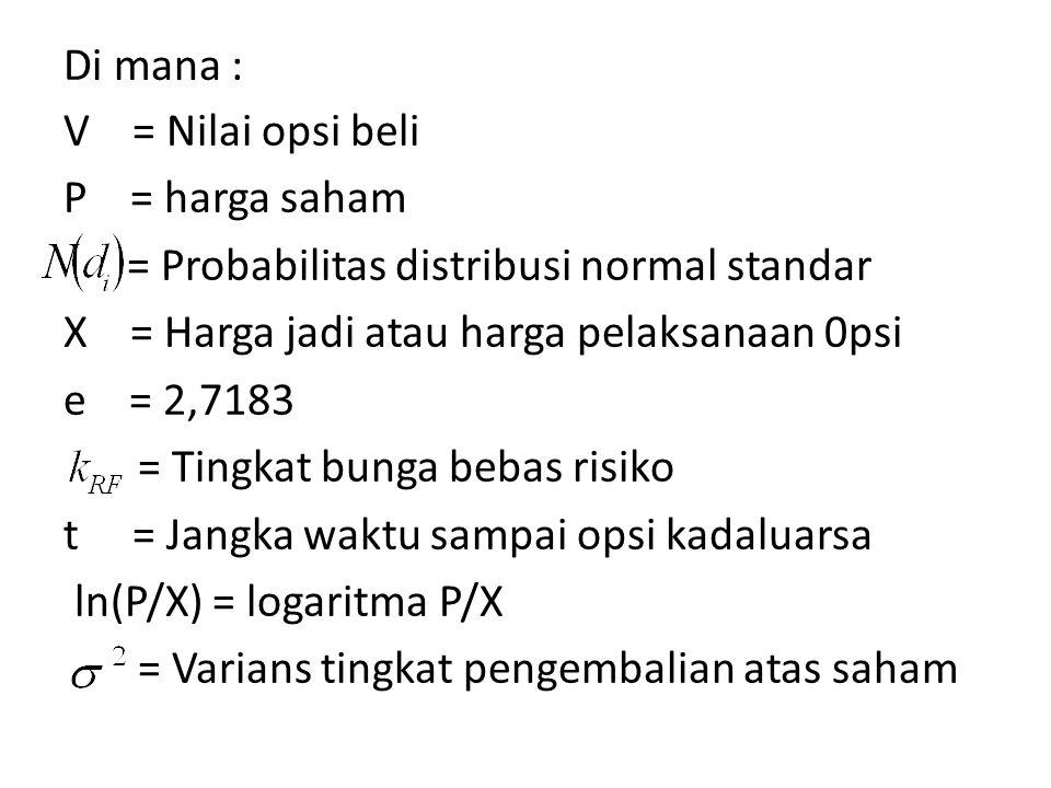 Di mana : V = Nilai opsi beli P = harga saham = Probabilitas distribusi normal standar X = Harga jadi atau harga pelaksanaan 0psi e = 2,7183 = Tingkat