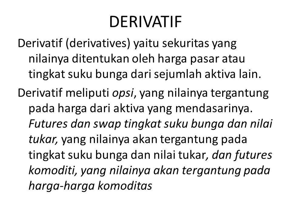 DERIVATIF Derivatif (derivatives) yaitu sekuritas yang nilainya ditentukan oleh harga pasar atau tingkat suku bunga dari sejumlah aktiva lain. Derivat
