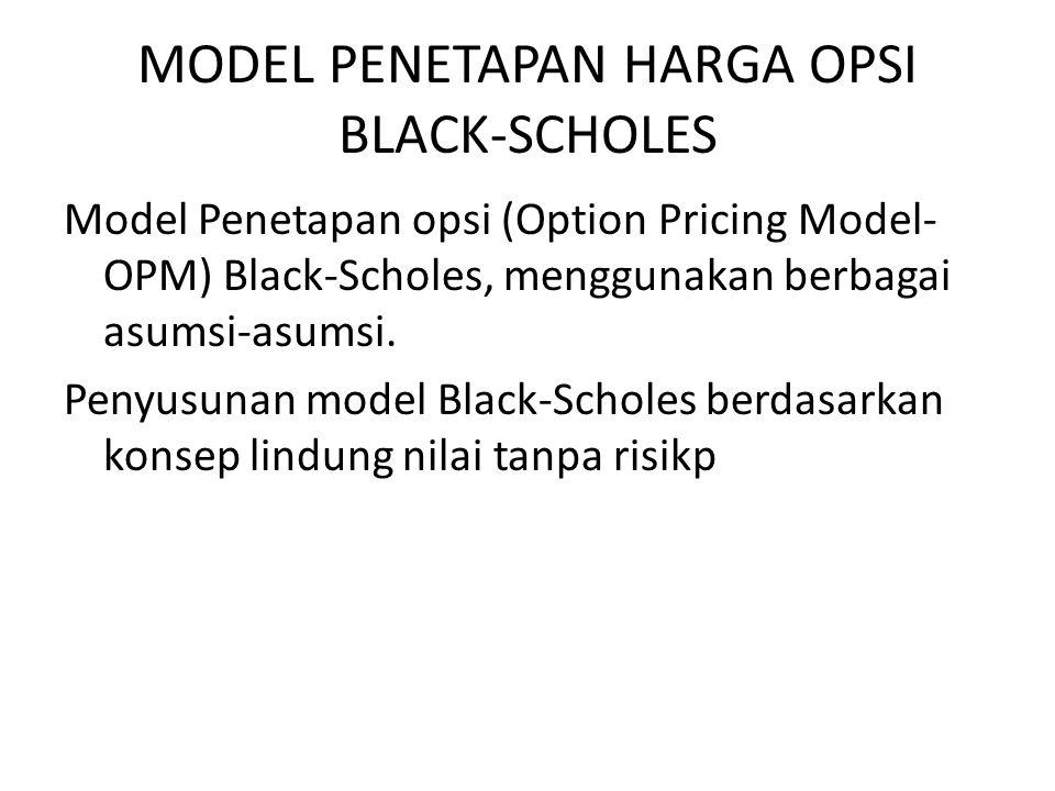 MODEL PENETAPAN HARGA OPSI BLACK-SCHOLES Model Penetapan opsi (Option Pricing Model- OPM) Black-Scholes, menggunakan berbagai asumsi-asumsi. Penyusuna