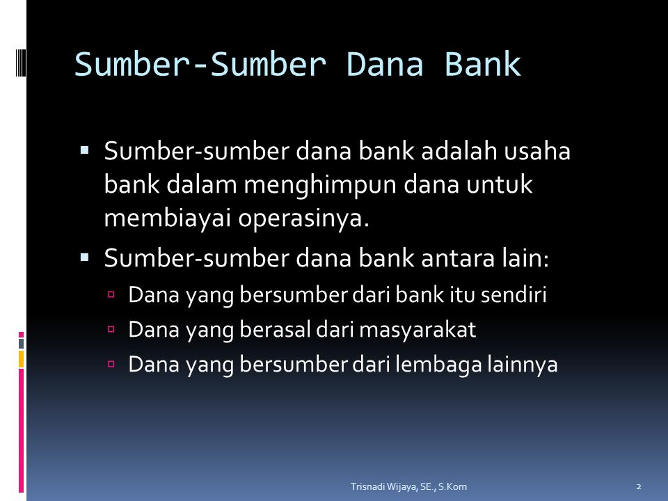 Dana dari Bank  Setoran modal dari pemegang saham  Cadangan-cadangan bank  Laba bank yang belum dibagi 3 Trisnadi Wijaya, SE., S.Kom