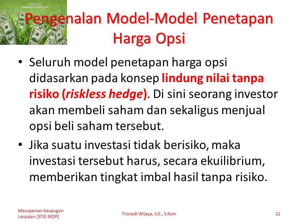 Pengenalan Model-Model Penetapan Harga Opsi Seluruh model penetapan harga opsi didasarkan pada konsep lindung nilai tanpa risiko (riskless hedge). Di
