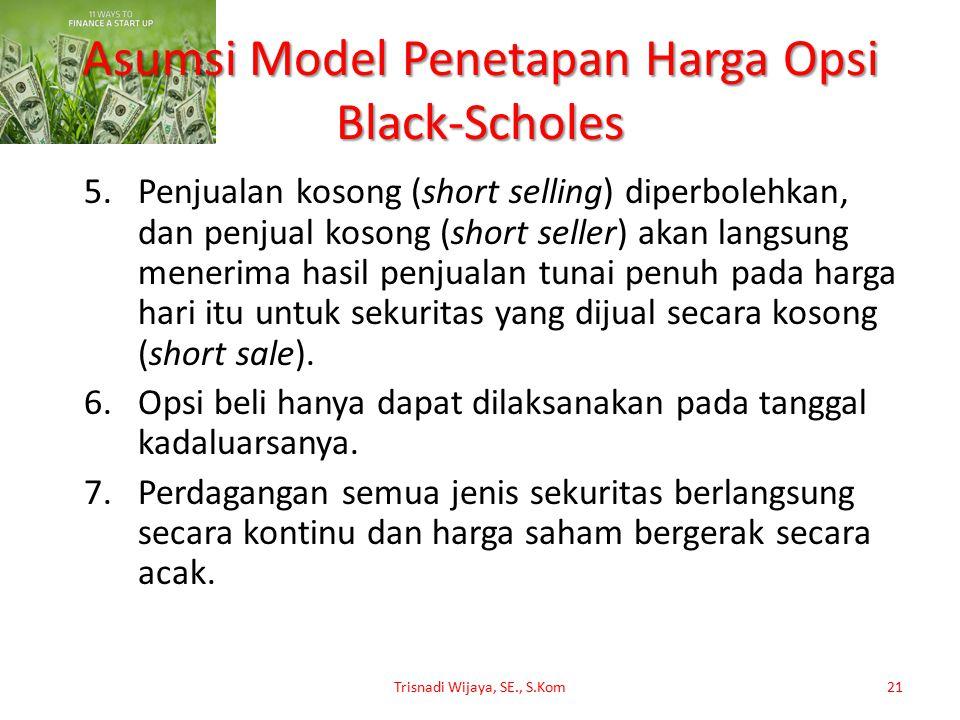 Asumsi Model Penetapan Harga Opsi Black-Scholes 5.Penjualan kosong (short selling) diperbolehkan, dan penjual kosong (short seller) akan langsung mene