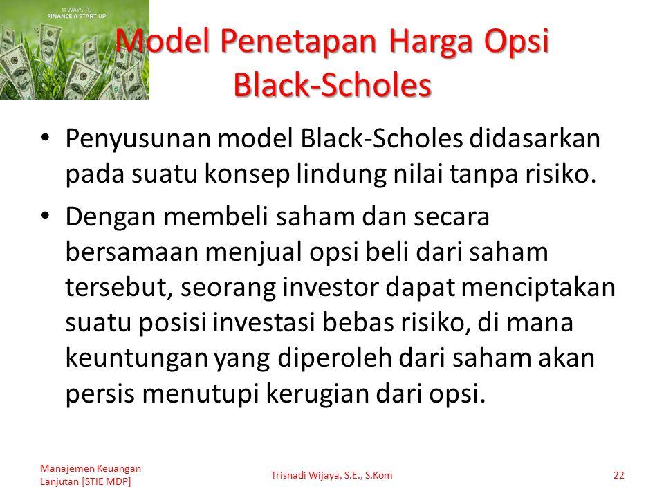 Model Penetapan Harga Opsi Black-Scholes Penyusunan model Black-Scholes didasarkan pada suatu konsep lindung nilai tanpa risiko. Dengan membeli saham