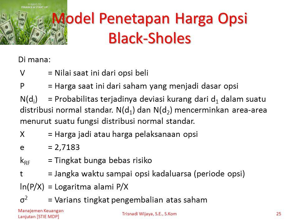 Model Penetapan Harga Opsi Black-Sholes Di mana: V= Nilai saat ini dari opsi beli P= Harga saat ini dari saham yang menjadi dasar opsi N(d i )= Probab