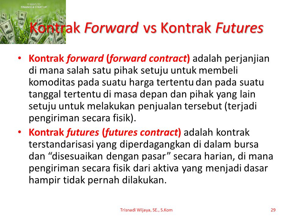 Kontrak Forward vs Kontrak Futures Kontrak forward (forward contract) adalah perjanjian di mana salah satu pihak setuju untuk membeli komoditas pada s