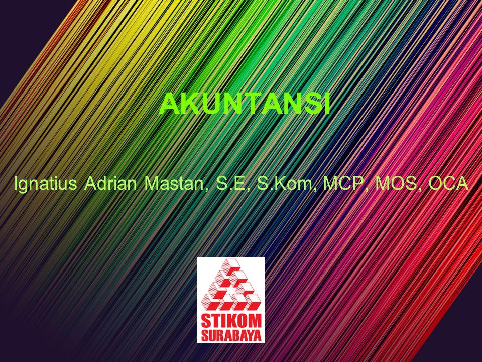 AKUNTANSI Ignatius Adrian Mastan, S.E, S.Kom, MCP, MOS, OCA