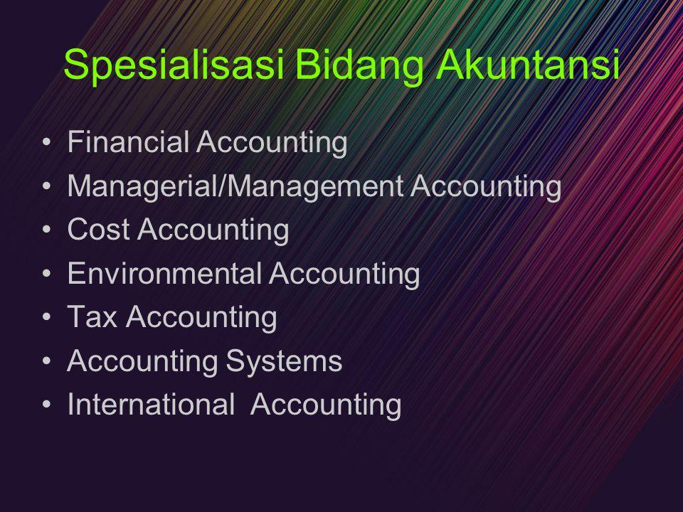 Spesialisasi Bidang Akuntansi Financial Accounting Managerial/Management Accounting Cost Accounting Environmental Accounting Tax Accounting Accounting