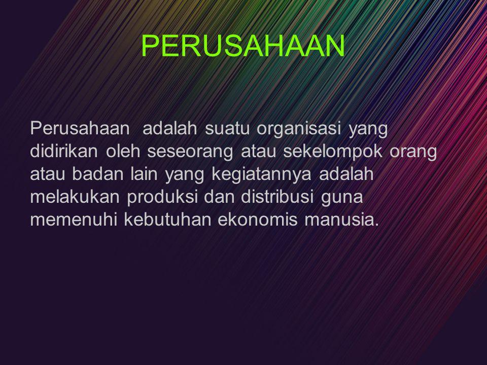 PERUSAHAAN Perusahaan adalah suatu organisasi yang didirikan oleh seseorang atau sekelompok orang atau badan lain yang kegiatannya adalah melakukan pr