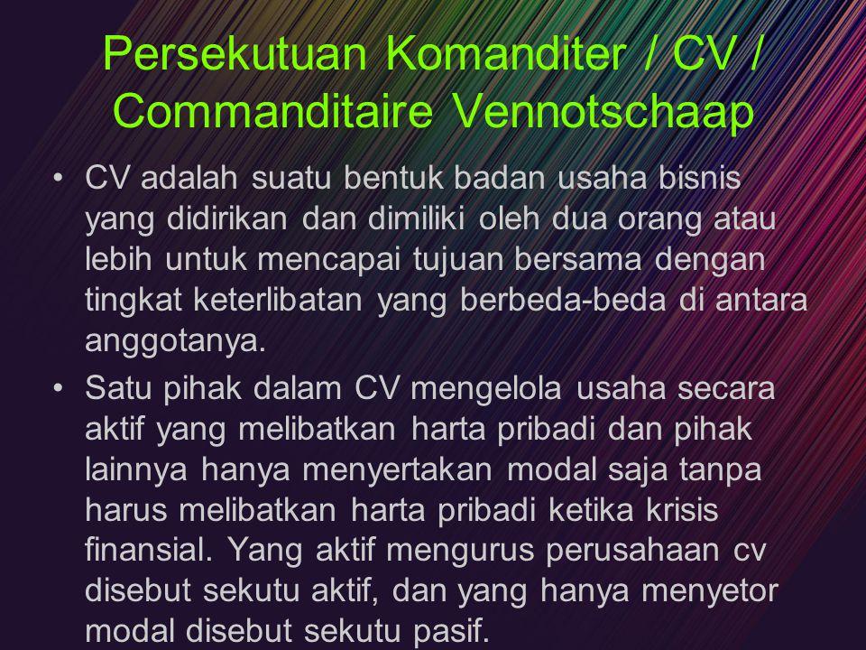 Persekutuan Komanditer / CV / Commanditaire Vennotschaap CV adalah suatu bentuk badan usaha bisnis yang didirikan dan dimiliki oleh dua orang atau leb