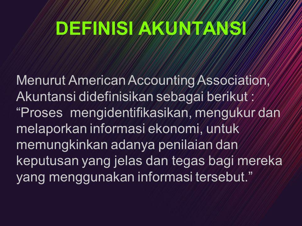 """DEFINISI AKUNTANSI Menurut American Accounting Association, Akuntansi didefinisikan sebagai berikut : """"Proses mengidentifikasikan, mengukur dan melapo"""