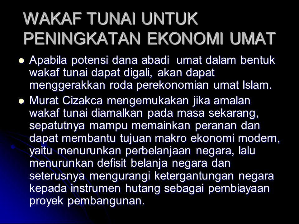 WAKAF TUNAI UNTUK PENINGKATAN EKONOMI UMAT Apabila potensi dana abadi umat dalam bentuk wakaf tunai dapat digali, akan dapat menggerakkan roda perekonomian umat Islam.