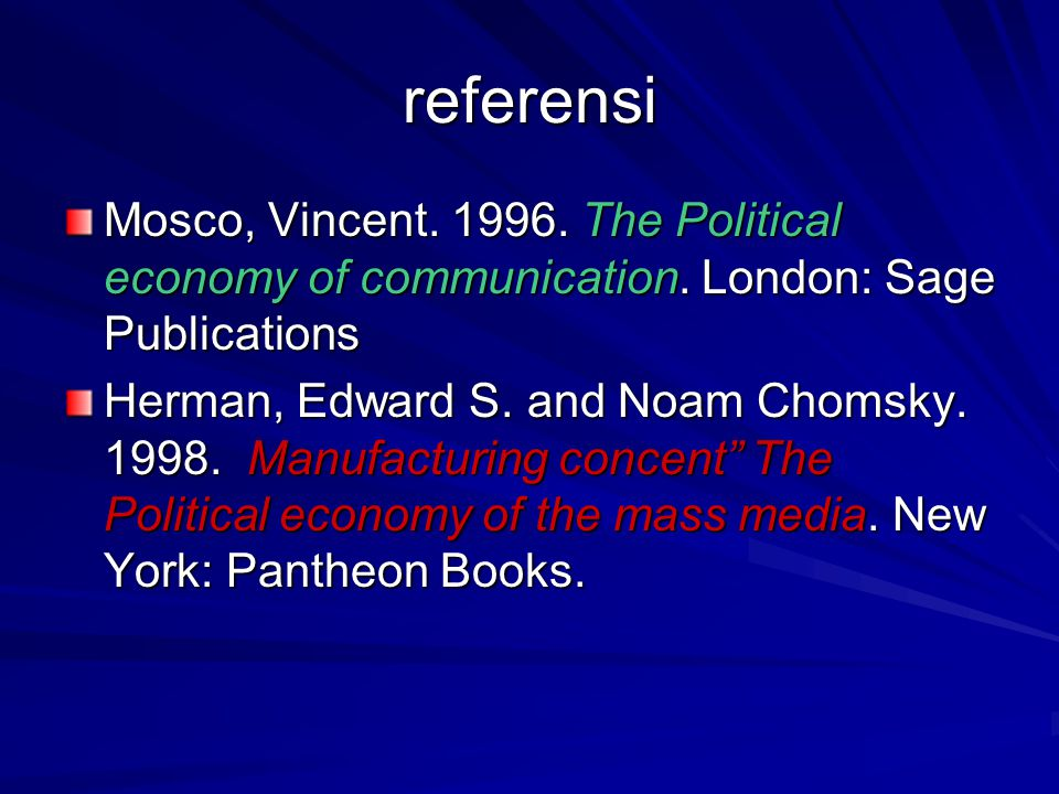 referensi Mosco, Vincent. 1996. The Political economy of communication.