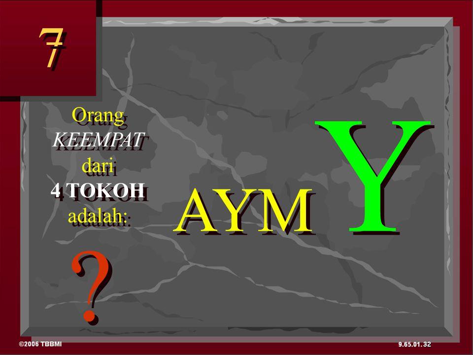 Orang KEEMPAT dari 4 TOKOH adalah: Orang KEEMPAT dari 4 TOKOH adalah: AYM Y 7 7 32