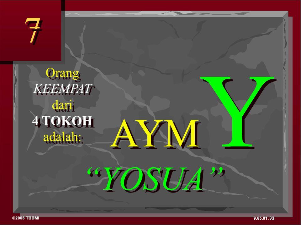 YOSUA 7 7 Orang KEEMPAT dari 4 TOKOH adalah: Orang KEEMPAT dari 4 TOKOH adalah: 33