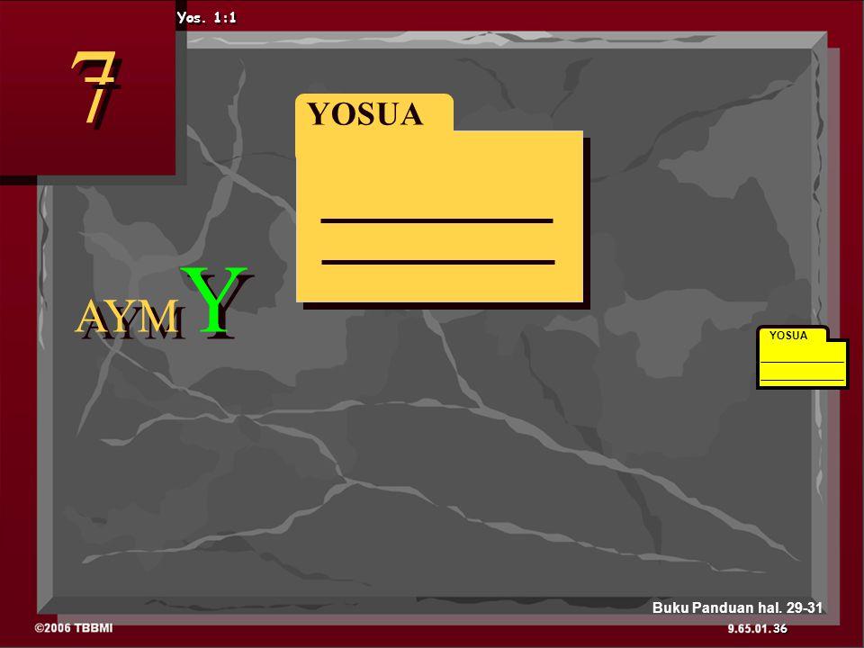 YOSUA AYM Y 7 7 Yos. 1:1 YOSUA 36 Buku Panduan hal. 29-31